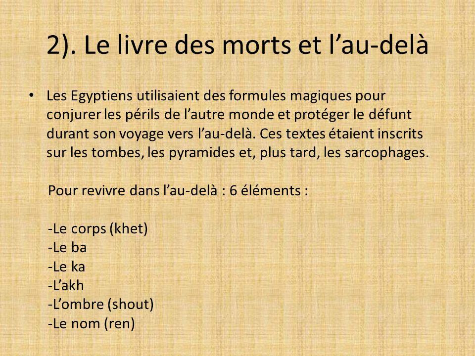 2). Le livre des morts et lau-delà Les Egyptiens utilisaient des formules magiques pour conjurer les périls de lautre monde et protéger le défunt dura