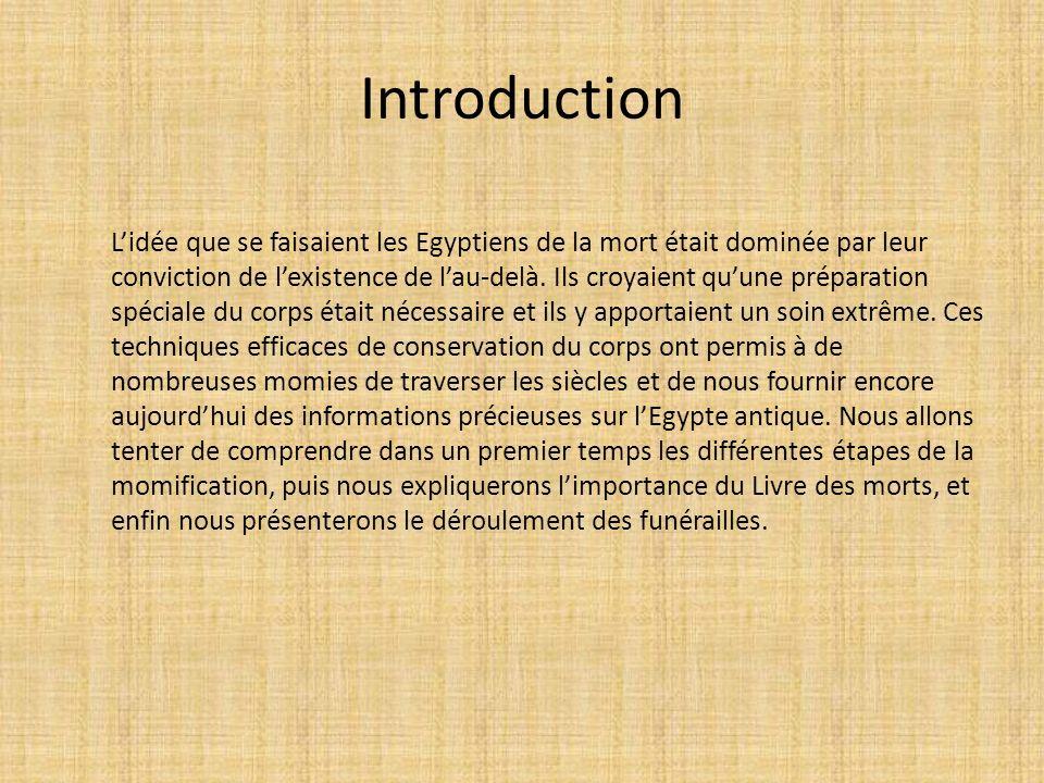 Introduction Lidée que se faisaient les Egyptiens de la mort était dominée par leur conviction de lexistence de lau-delà. Ils croyaient quune préparat