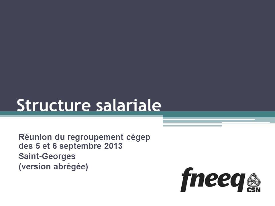 Structure salariale Réunion du regroupement cégep des 5 et 6 septembre 2013 Saint-Georges (version abrégée)