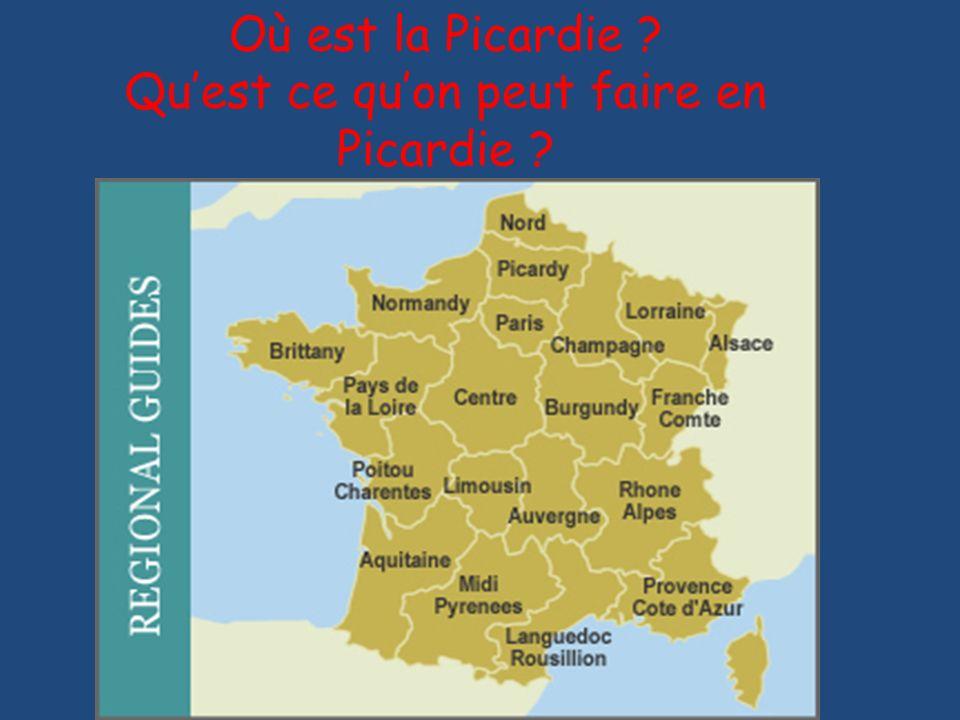 Où est la Picardie ? Quest ce quon peut faire en Picardie ?