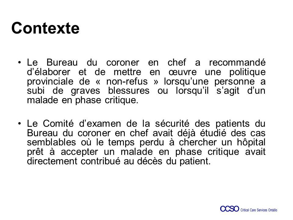 Contexte Le Bureau du coroner en chef a recommandé délaborer et de mettre en œuvre une politique provinciale de « non-refus » lorsquune personne a subi de graves blessures ou lorsquil sagit dun malade en phase critique.