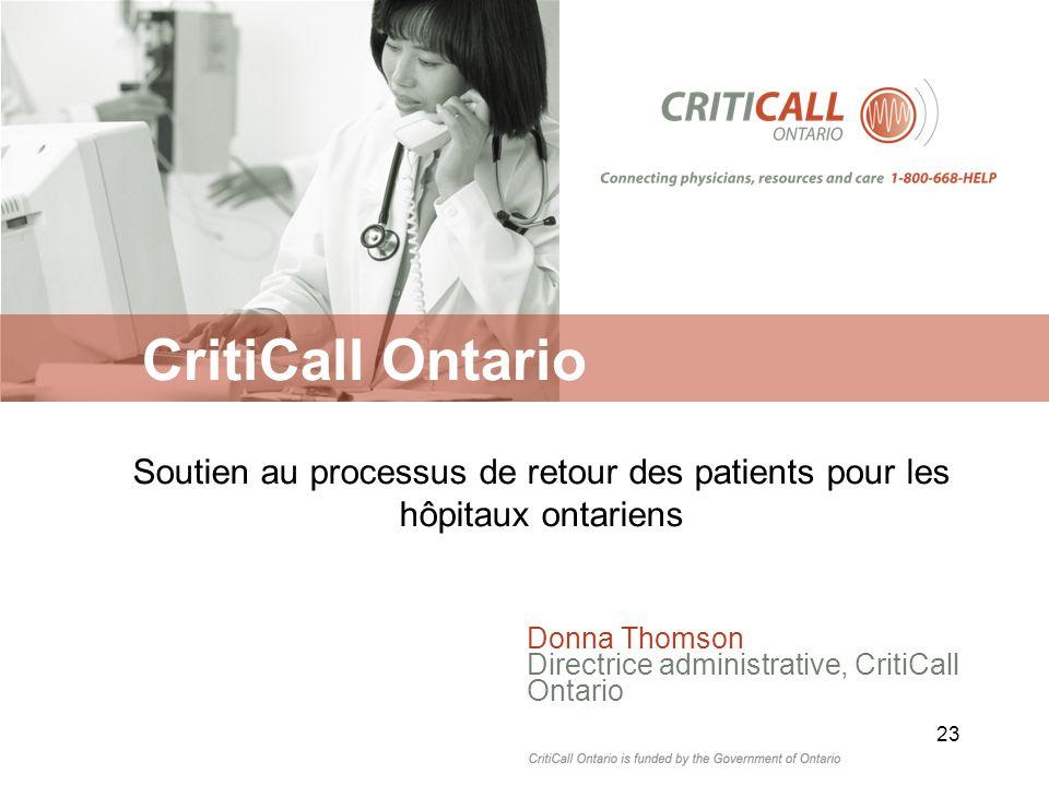 CritiCall Ontario Soutien au processus de retour des patients pour les hôpitaux ontariens Donna Thomson Directrice administrative, CritiCall Ontario 23