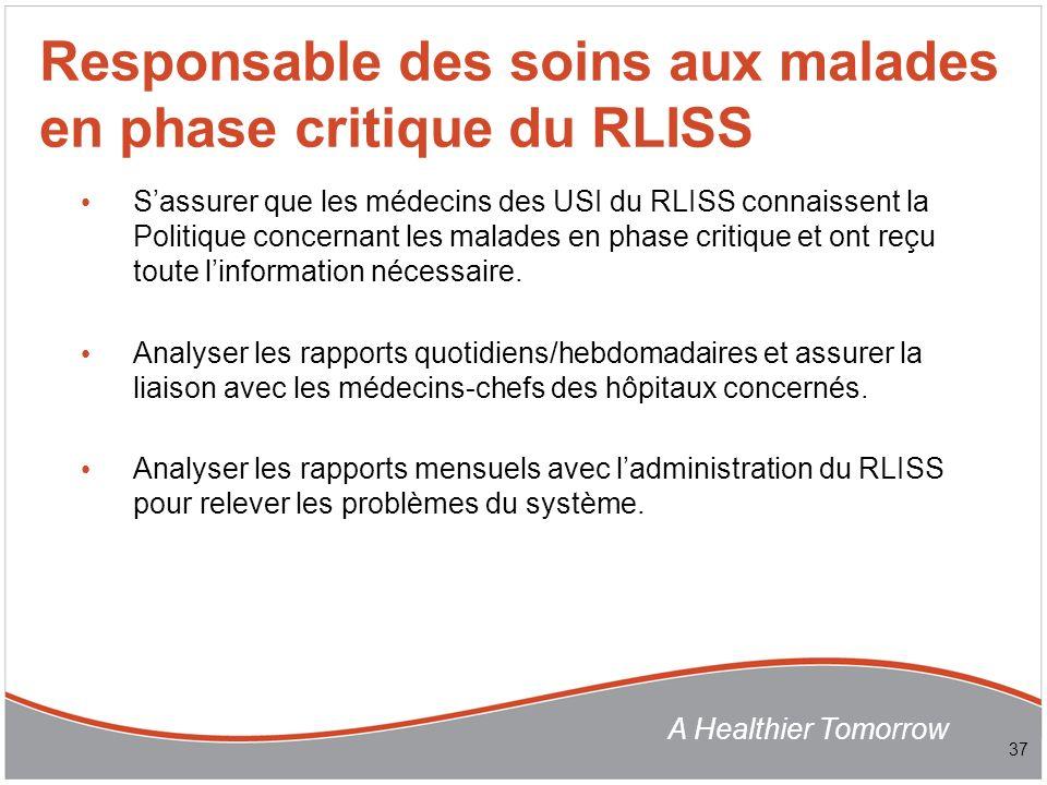 A Healthier Tomorrow Sassurer que les médecins des USI du RLISS connaissent la Politique concernant les malades en phase critique et ont reçu toute linformation nécessaire.