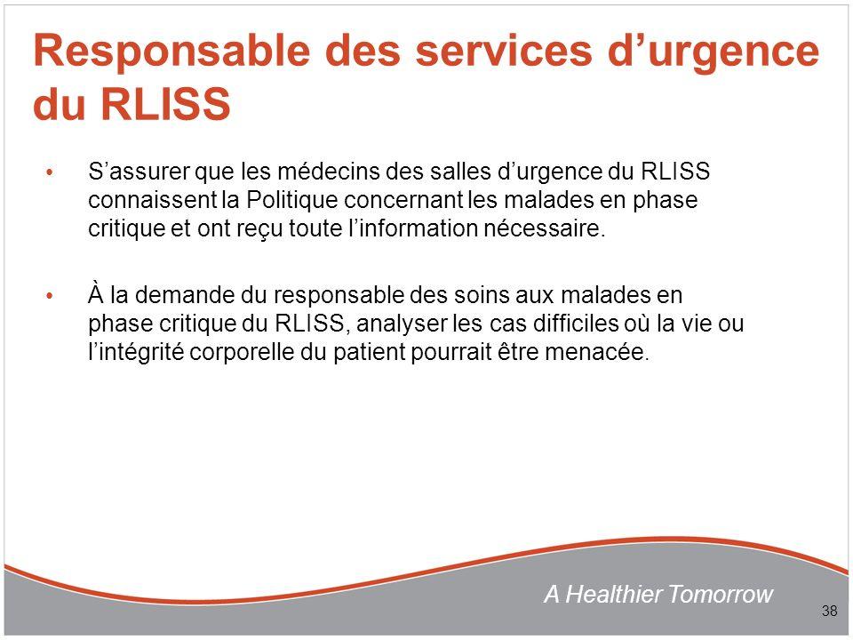 A Healthier Tomorrow Sassurer que les médecins des salles durgence du RLISS connaissent la Politique concernant les malades en phase critique et ont reçu toute linformation nécessaire.