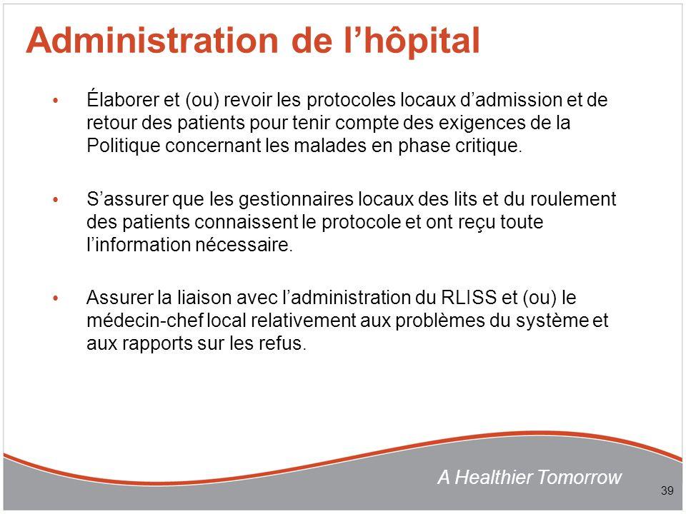 A Healthier Tomorrow Élaborer et (ou) revoir les protocoles locaux dadmission et de retour des patients pour tenir compte des exigences de la Politique concernant les malades en phase critique.