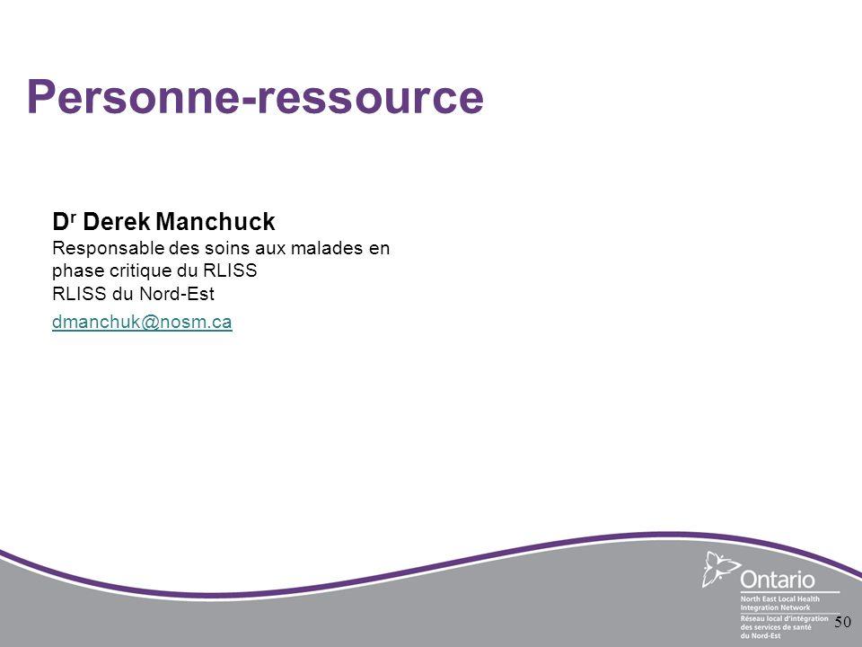Personne-ressource D r Derek Manchuck Responsable des soins aux malades en phase critique du RLISS RLISS du Nord-Est dmanchuk@nosm.ca 50