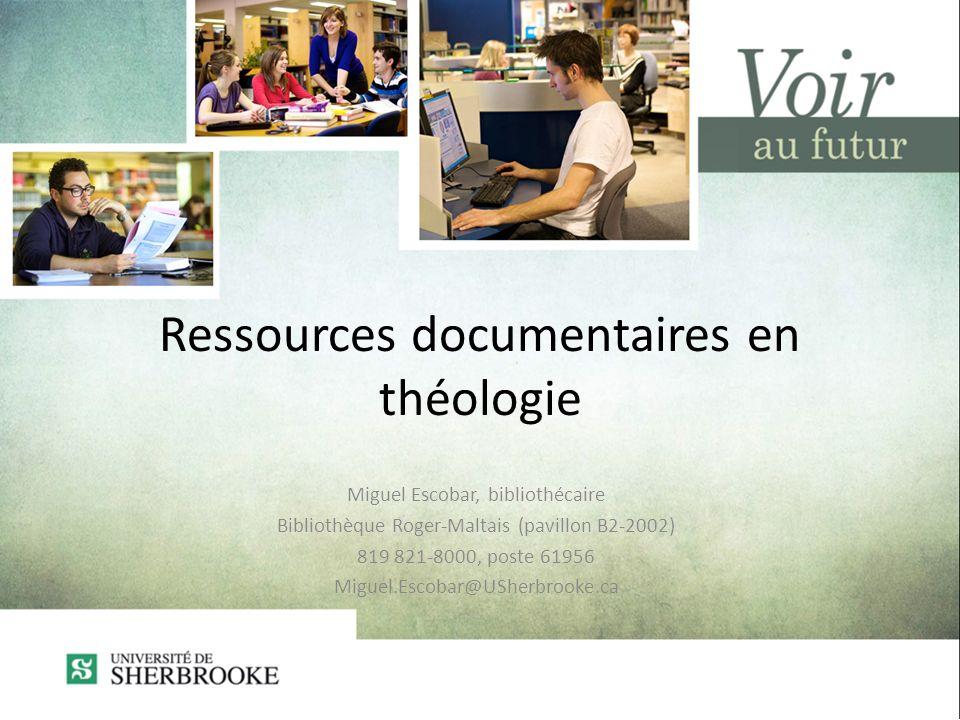 Ressources documentaires en théologie Miguel Escobar, bibliothécaire Bibliothèque Roger-Maltais (pavillon B2-2002) 819 821-8000, poste 61956 Miguel.Escobar@USherbrooke.ca