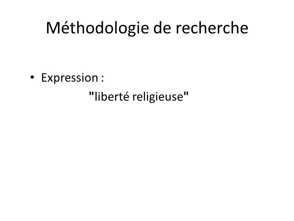 Méthodologie de recherche Expression : liberté religieuse
