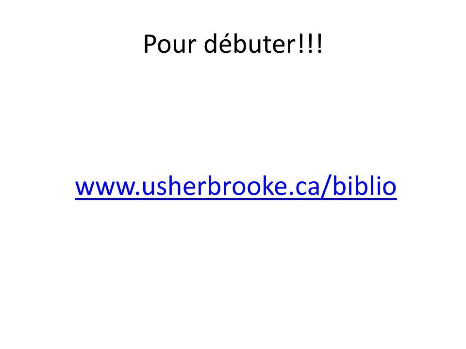 Pour débuter!!! www.usherbrooke.ca/biblio