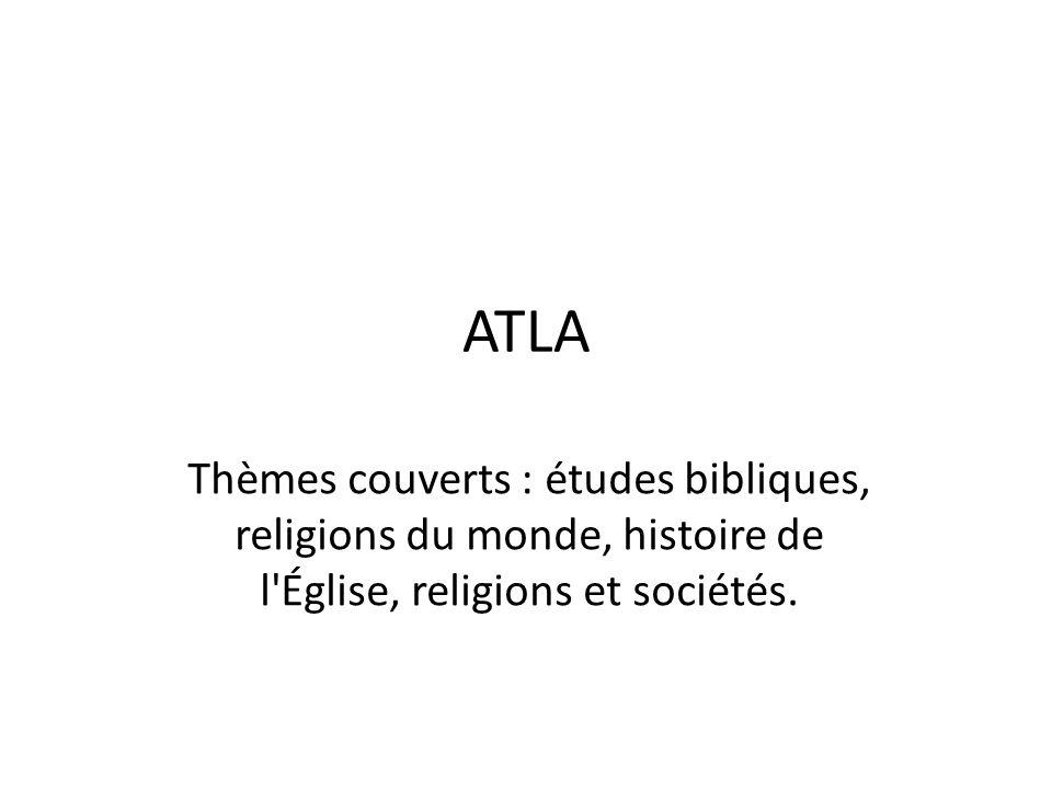 ATLA Thèmes couverts : études bibliques, religions du monde, histoire de l'Église, religions et sociétés.