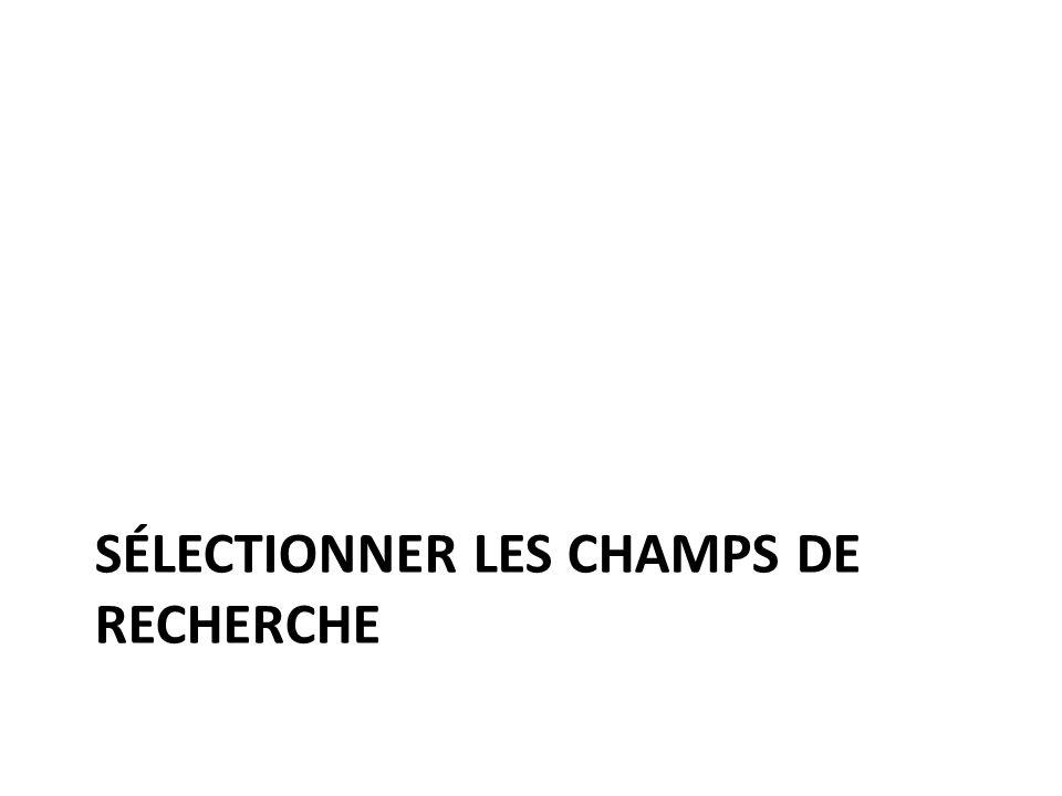 SÉLECTIONNER LES CHAMPS DE RECHERCHE