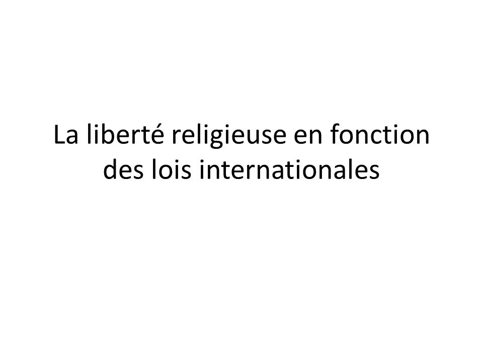 La liberté religieuse en fonction des lois internationales