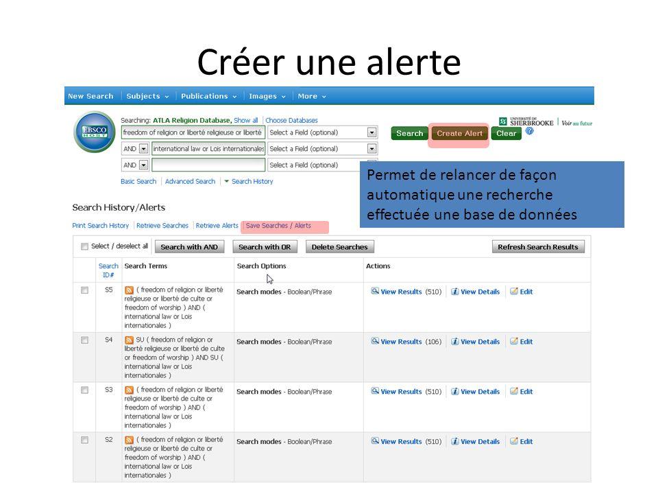 Créer une alerte Permet de relancer de façon automatique une recherche effectuée une base de données