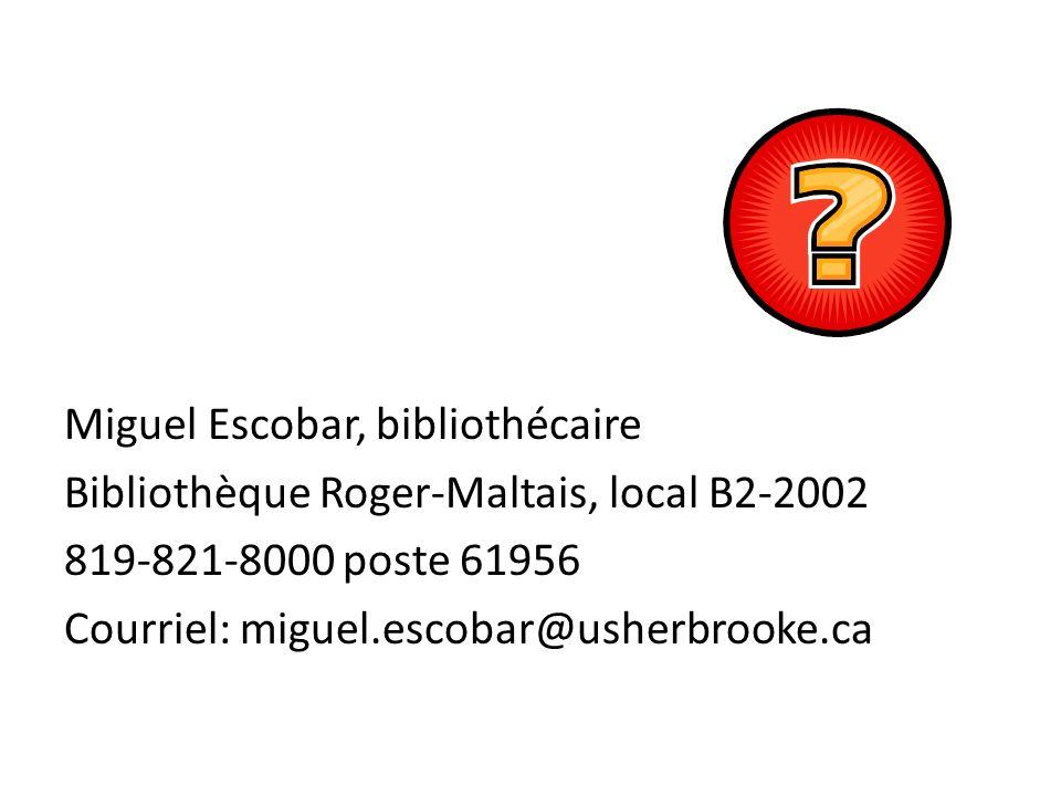 Miguel Escobar, bibliothécaire Bibliothèque Roger-Maltais, local B2-2002 819-821-8000 poste 61956 Courriel: miguel.escobar@usherbrooke.ca