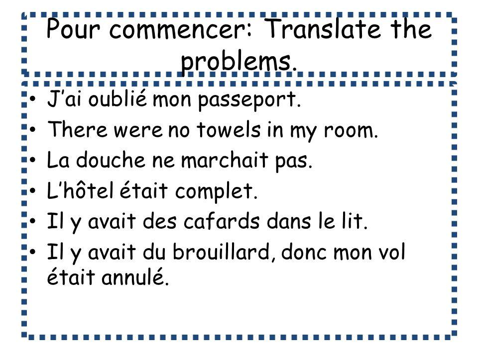 Pour commencer: Translate the problems.Jai oublié mon passeport.