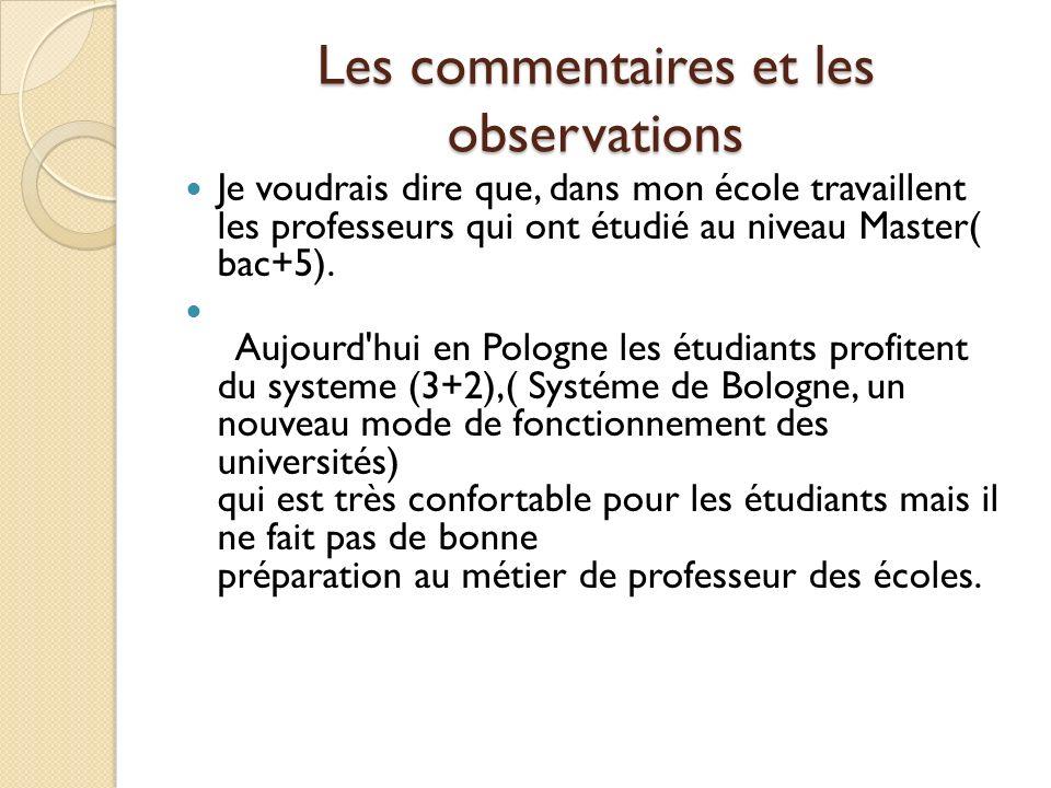 Les commentaires et les observations Je voudrais dire que, dans mon école travaillent les professeurs qui ont étudié au niveau Master( bac+5).