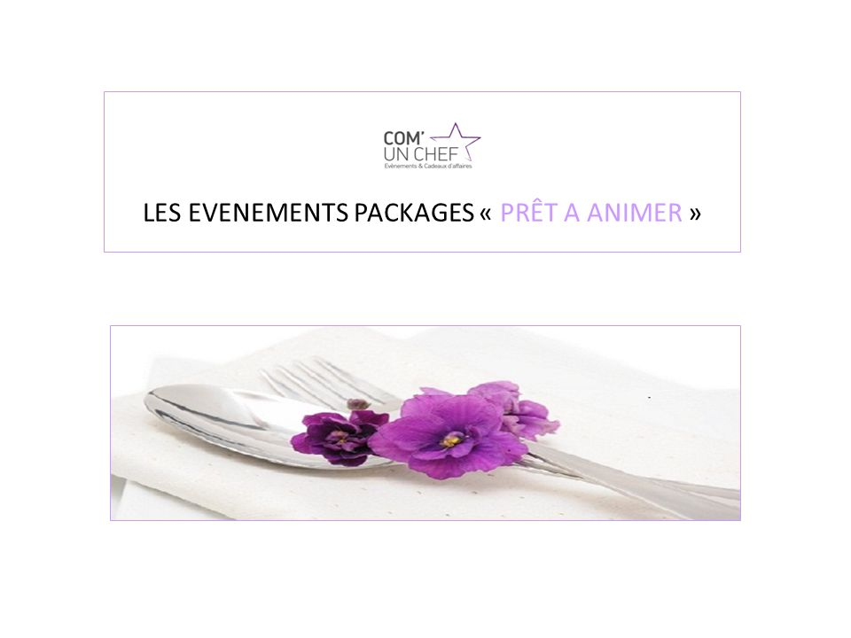 LES EVENEMENTS PACKAGES « PRÊT A ANIMER »