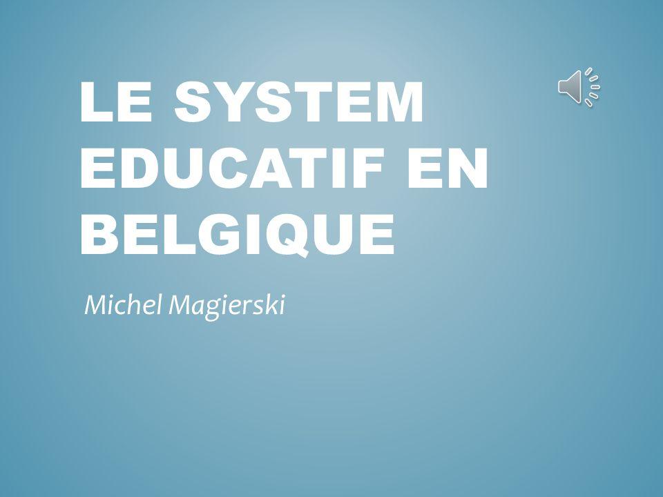 LE SYSTEM EDUCATIF EN BELGIQUE Michel Magierski