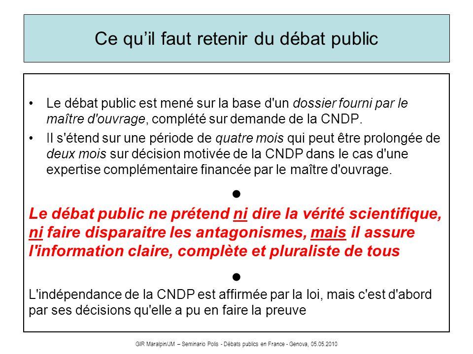 GIR Maralpin/JM – Seminario Polis - Débats publics en France - Genova, 05.05.2010 Ce quil faut retenir du débat public Le débat public est mené sur la