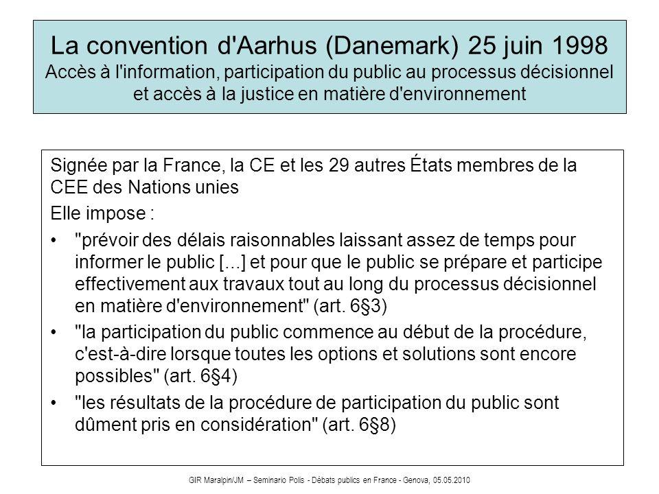 GIR Maralpin/JM – Seminario Polis - Débats publics en France - Genova, 05.05.2010 La convention d'Aarhus (Danemark) 25 juin 1998 Accès à l'information