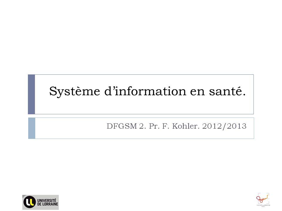 Système dinformation en santé. DFGSM 2. Pr. F. Kohler. 2012/2013