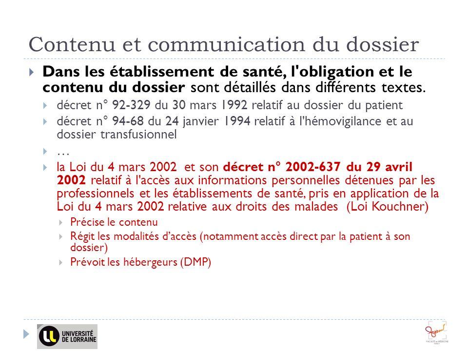 Contenu et communication du dossier Dans les établissement de santé, l'obligation et le contenu du dossier sont détaillés dans différents textes. décr