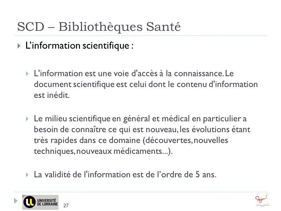 SCD – Bibliothèques Santé 27 Linformation scientifique : L'information est une voie d'accès à la connaissance. Le document scientifique est celui dont