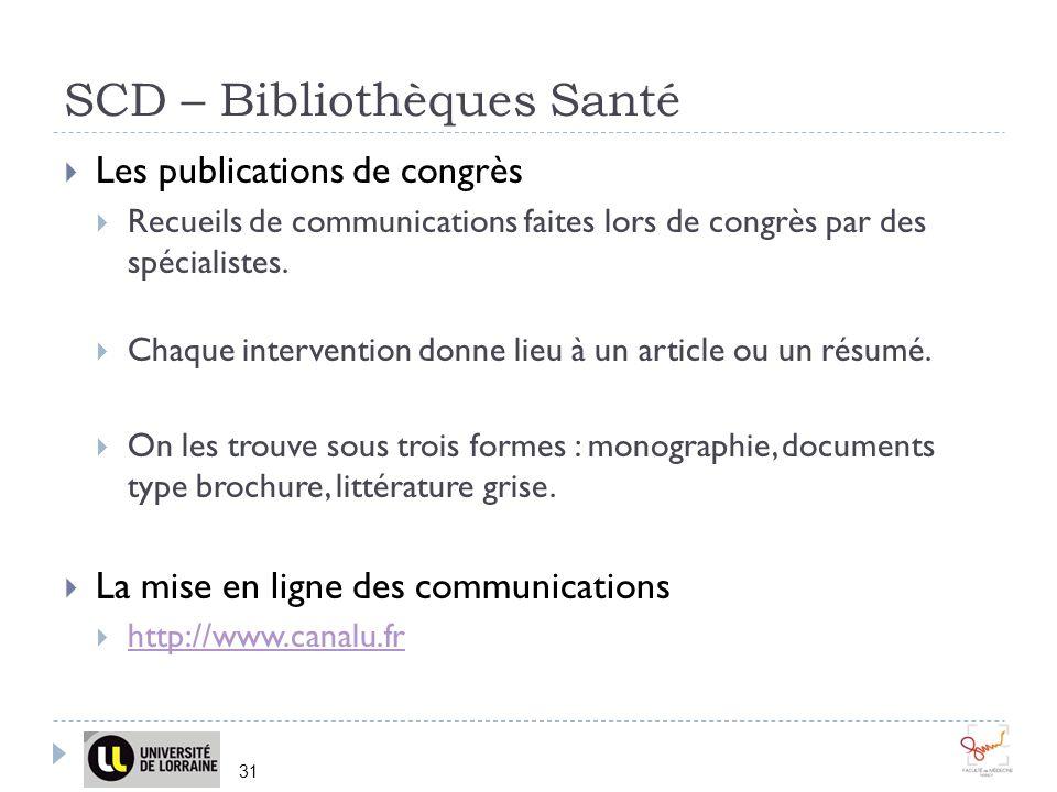 SCD – Bibliothèques Santé 31 Les publications de congrès Recueils de communications faites lors de congrès par des spécialistes. Chaque intervention d