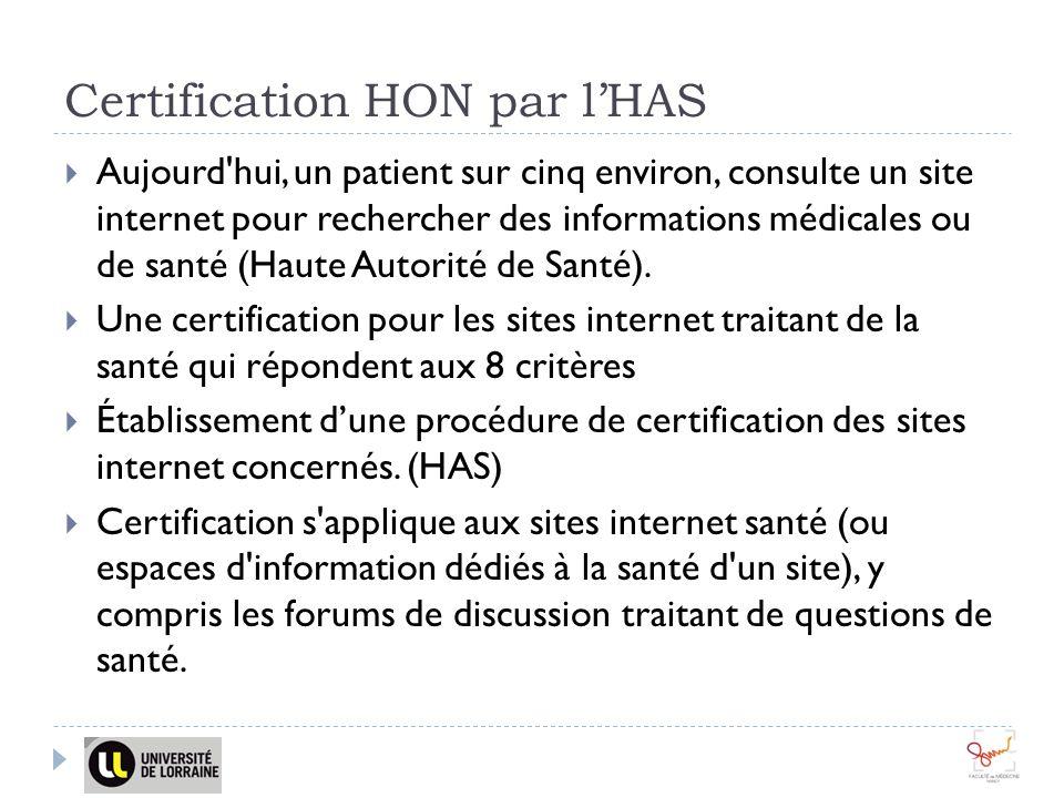 Certification HON par lHAS Aujourd'hui, un patient sur cinq environ, consulte un site internet pour rechercher des informations médicales ou de santé