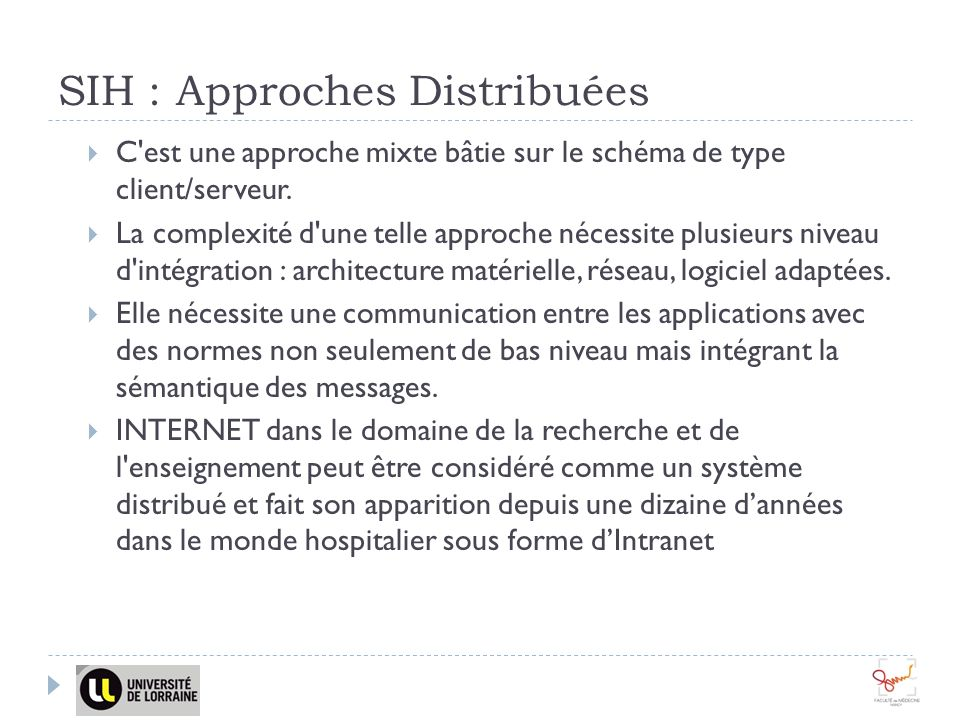 SIH : Approches Distribuées C'est une approche mixte bâtie sur le schéma de type client/serveur. La complexité d'une telle approche nécessite plusieur
