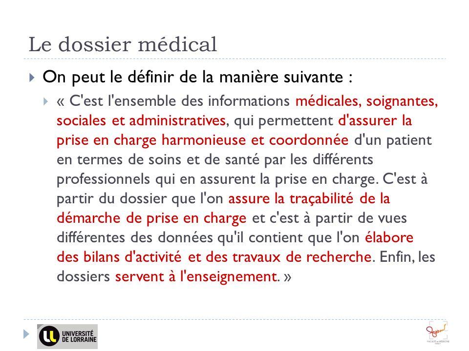 Le dossier médical On peut le définir de la manière suivante : « C'est l'ensemble des informations médicales, soignantes, sociales et administratives,