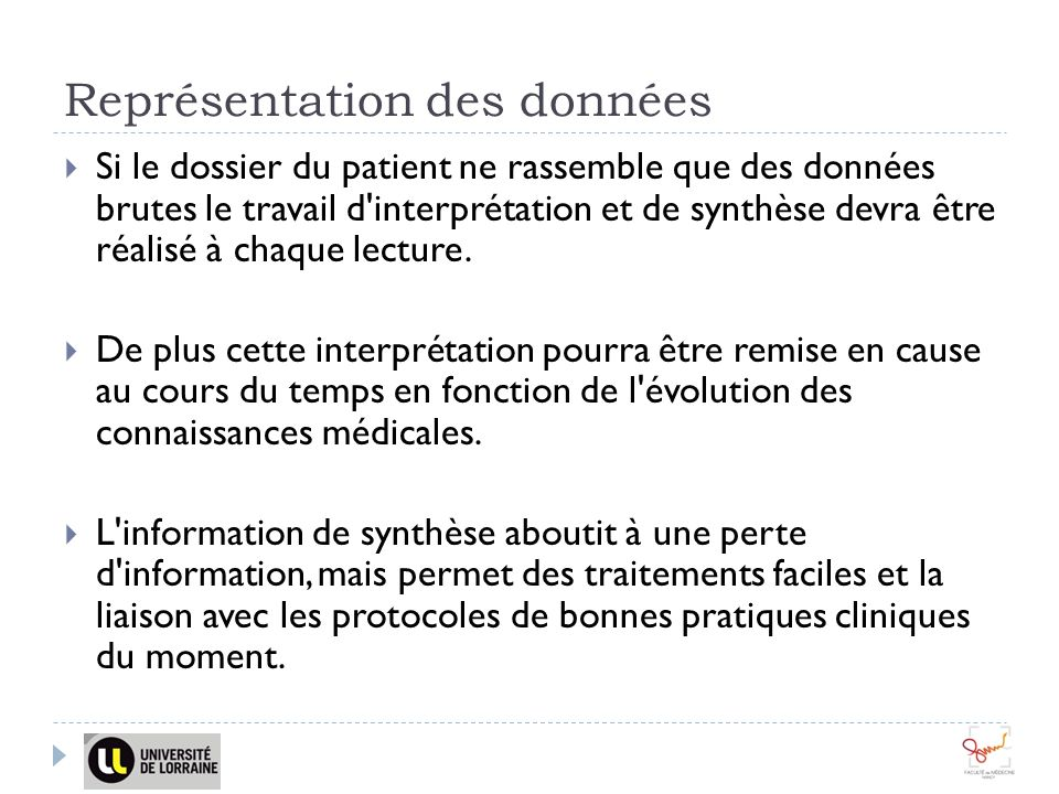 Représentation des données Si le dossier du patient ne rassemble que des données brutes le travail d interprétation et de synthèse devra être réalisé à chaque lecture.