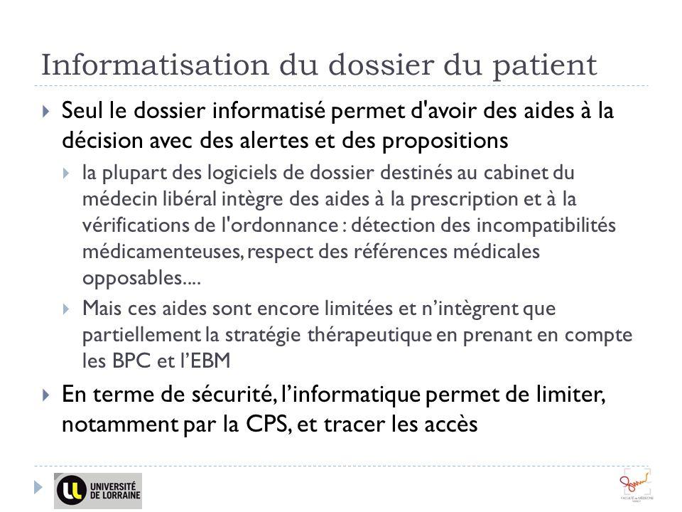 Informatisation du dossier du patient Seul le dossier informatisé permet d'avoir des aides à la décision avec des alertes et des propositions la plupa
