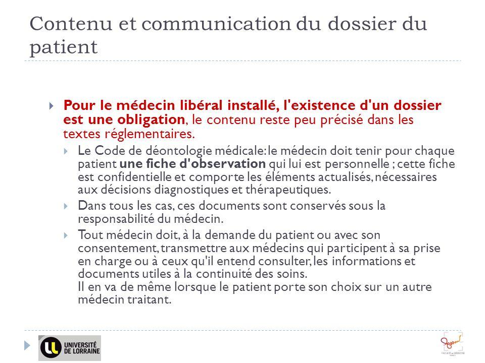 Contenu et communication du dossier du patient Pour le médecin libéral installé, l'existence d'un dossier est une obligation, le contenu reste peu pré