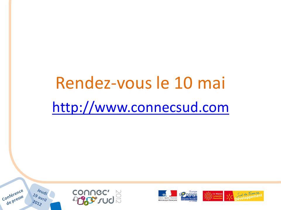 Conférence de presse Jeudi 19 avril 2012 Rendez-vous le 10 mai http://www.connecsud.com