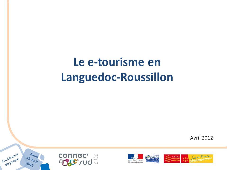 Conférence de presse Jeudi 19 avril 2012 Jeudi 19 avril 2012 Le e-tourisme en Languedoc-Roussillon Avril 2012
