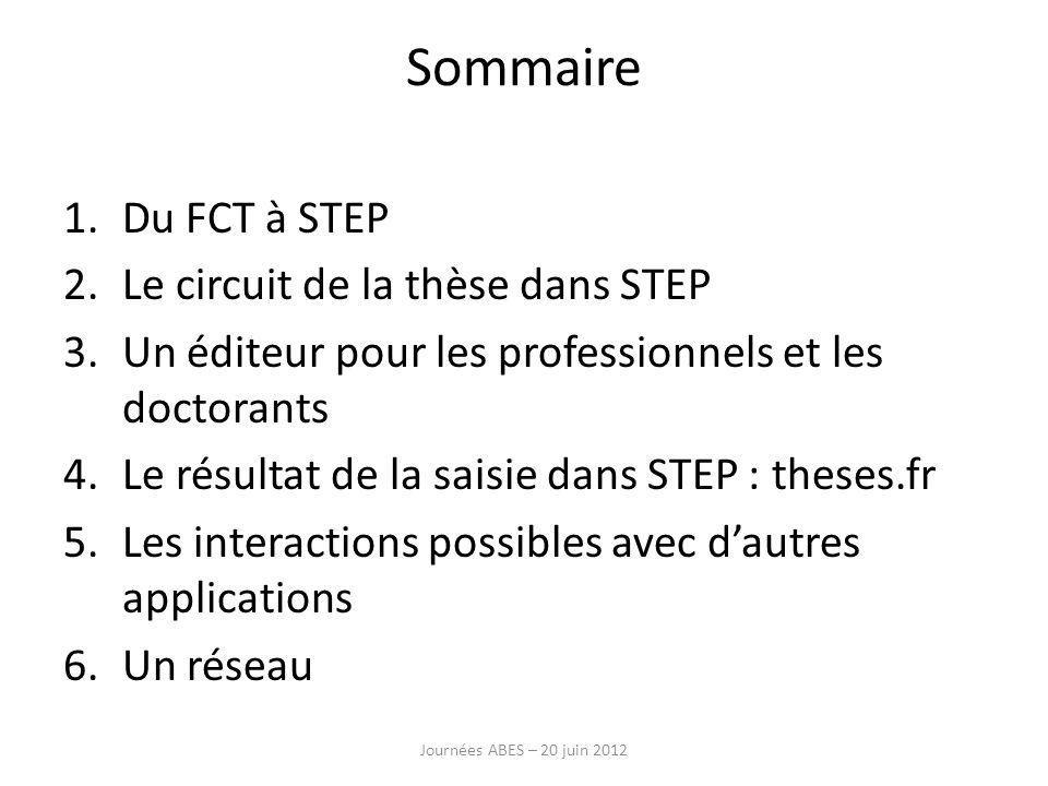 1.Du FCT à STEP 2.Le circuit de la thèse dans STEP 3.Un éditeur pour les professionnels et les doctorants 4.Le résultat de la saisie dans STEP : these