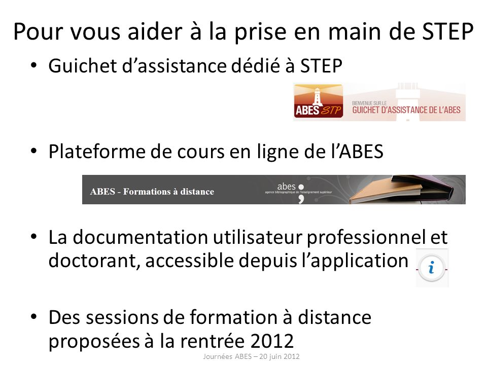 Pour vous aider à la prise en main de STEP Guichet dassistance dédié à STEP Plateforme de cours en ligne de lABES La documentation utilisateur profess