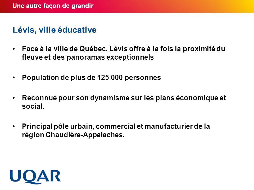 Une autre façon de grandir Lévis, ville éducative Face à la ville de Québec, Lévis offre à la fois la proximité du fleuve et des panoramas exceptionne