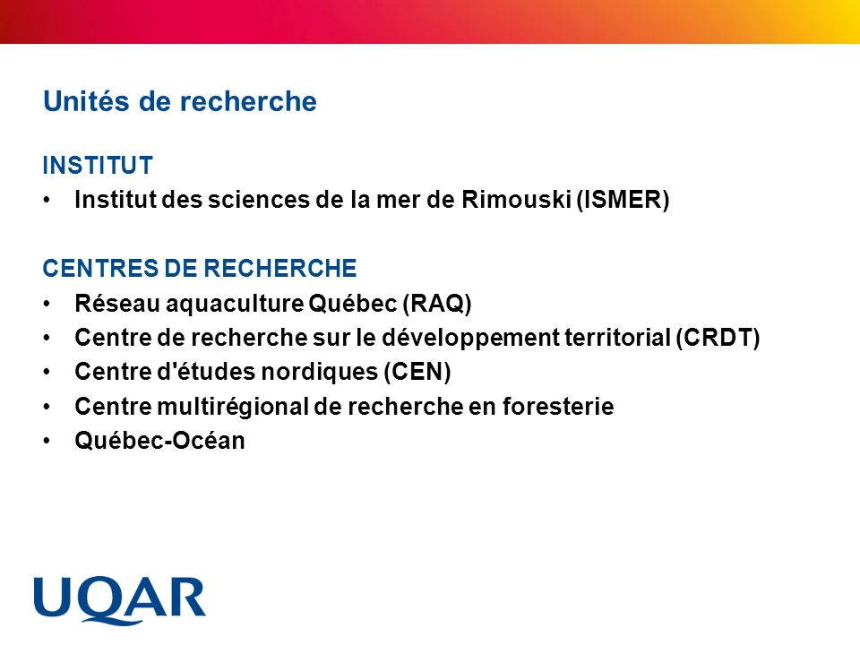Unités de recherche INSTITUT Institut des sciences de la mer de Rimouski (ISMER) CENTRES DE RECHERCHE Réseau aquaculture Québec (RAQ) Centre de recher