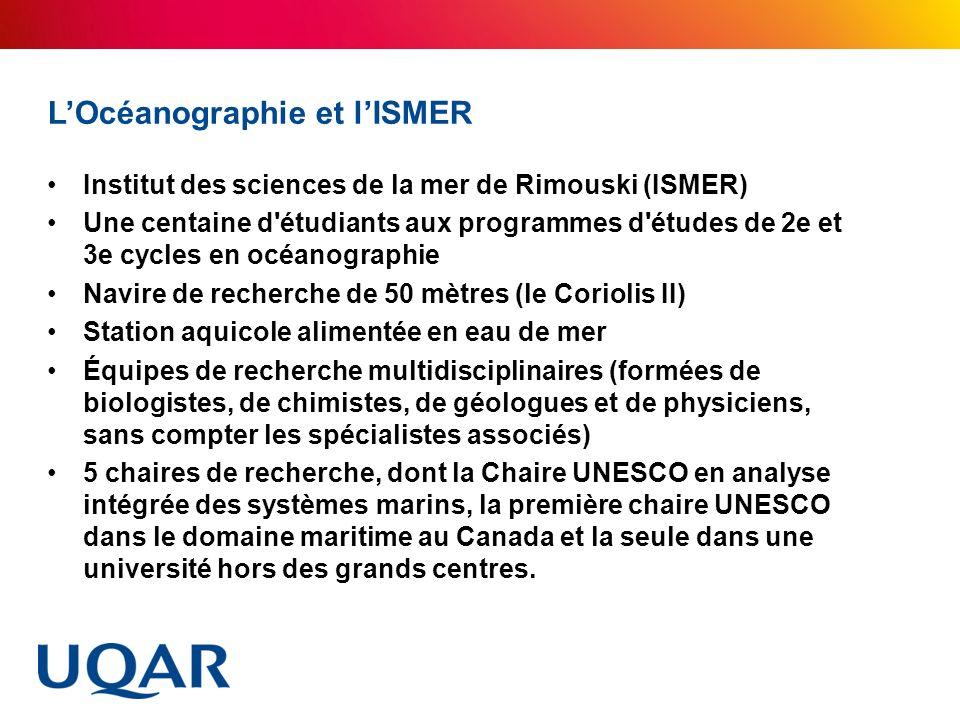 LOcéanographie et lISMER Institut des sciences de la mer de Rimouski (ISMER) Une centaine d'étudiants aux programmes d'études de 2e et 3e cycles en oc