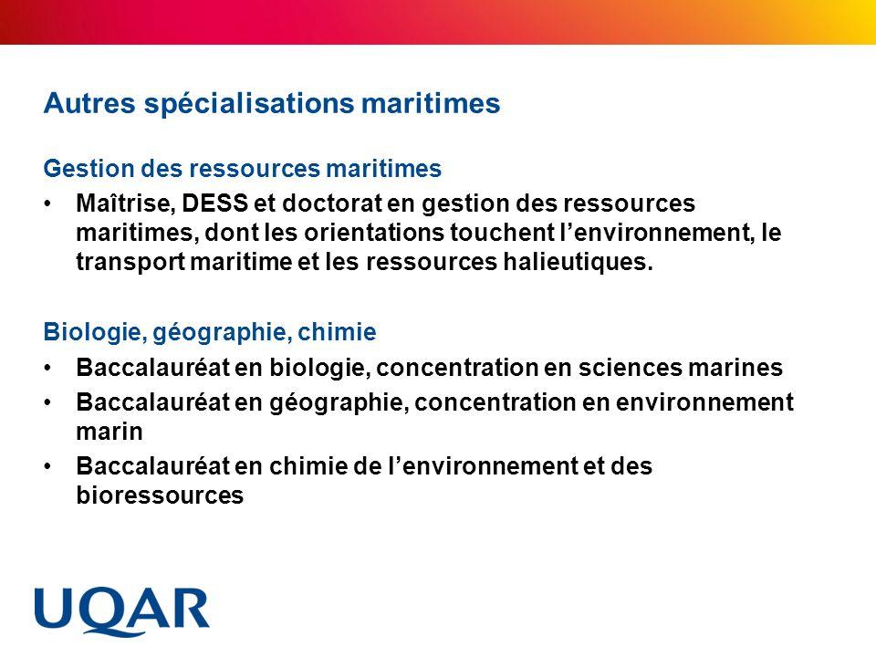 Autres spécialisations maritimes Gestion des ressources maritimes Maîtrise, DESS et doctorat en gestion des ressources maritimes, dont les orientation