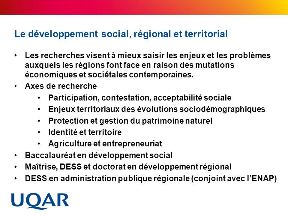 Le développement social, régional et territorial Les recherches visent à mieux saisir les enjeux et les problèmes auxquels les régions font face en ra