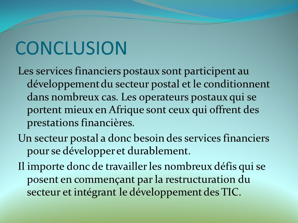 CONCLUSION Les services financiers postaux sont participent au développement du secteur postal et le conditionnent dans nombreux cas.