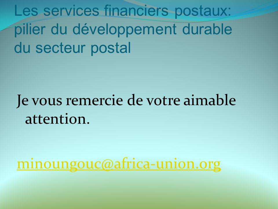 Les services financiers postaux: pilier du développement durable du secteur postal Je vous remercie de votre aimable attention.
