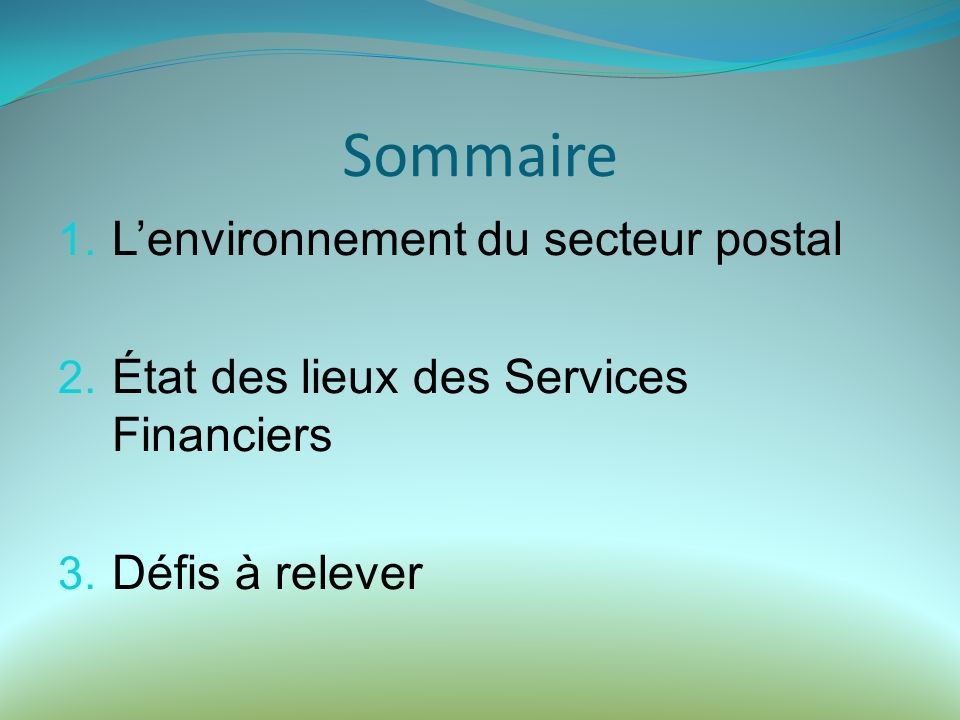 Sommaire 1. Lenvironnement du secteur postal 2. État des lieux des Services Financiers 3.