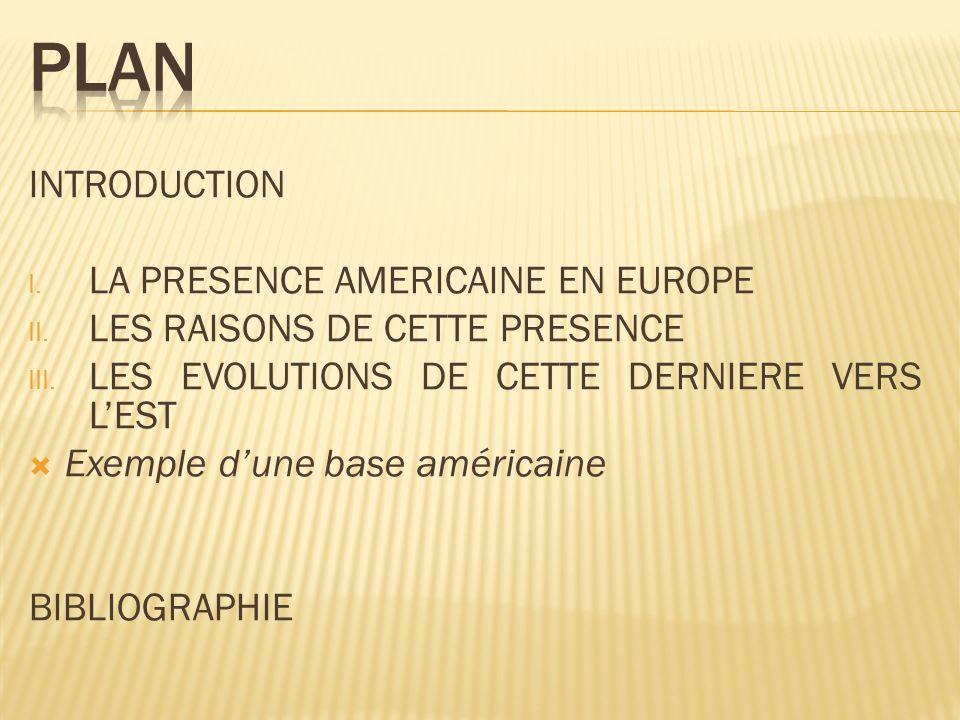 I. LA PRESENCE AMERICAINE EN EUROPE II. LES RAISONS DE CETTE PRESENCE III.