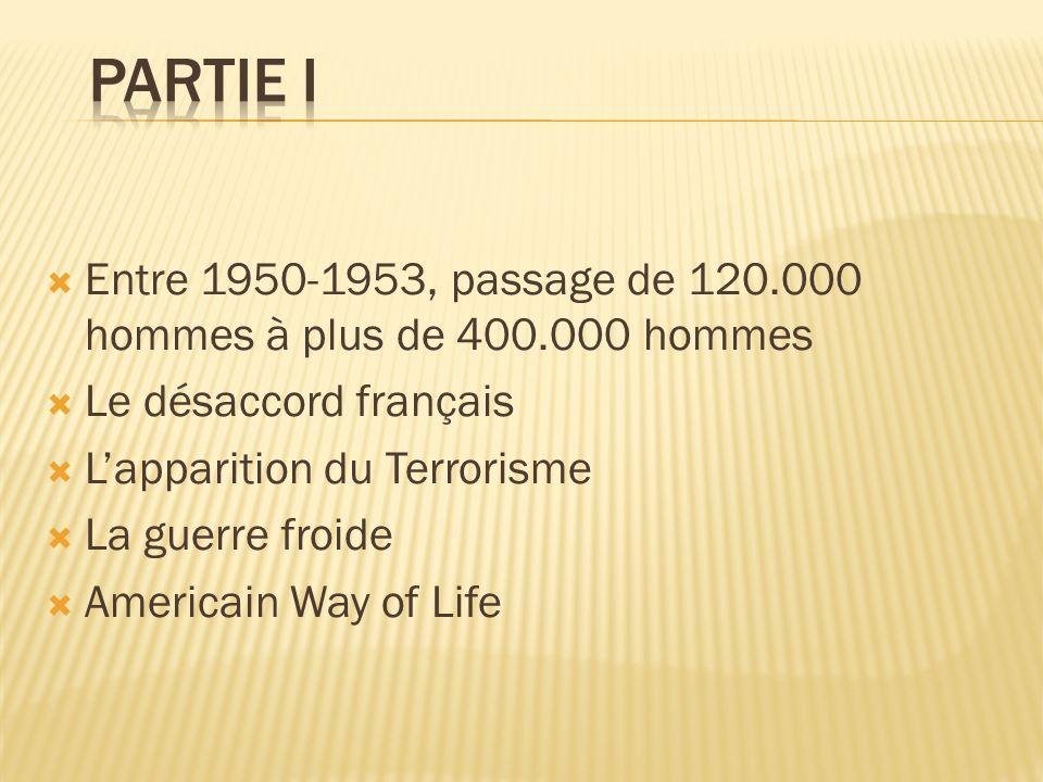 Entre 1950-1953, passage de 120.000 hommes à plus de 400.000 hommes Le désaccord français Lapparition du Terrorisme La guerre froide Americain Way of Life