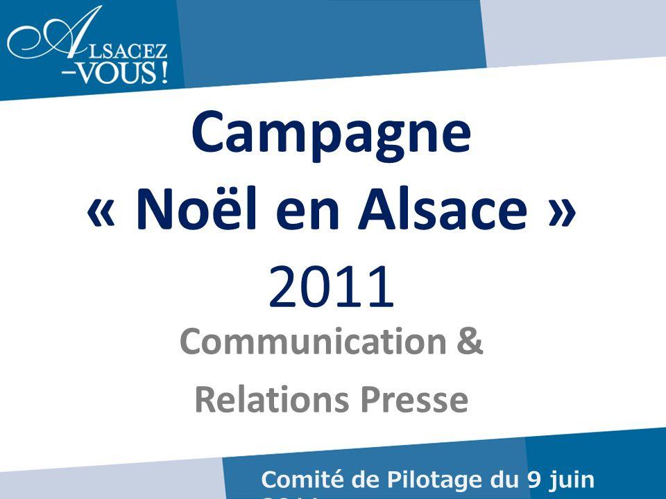 Campagne « Noël en Alsace » 2011 Communication & Relations Presse Comité de Pilotage du 9 juin 2011