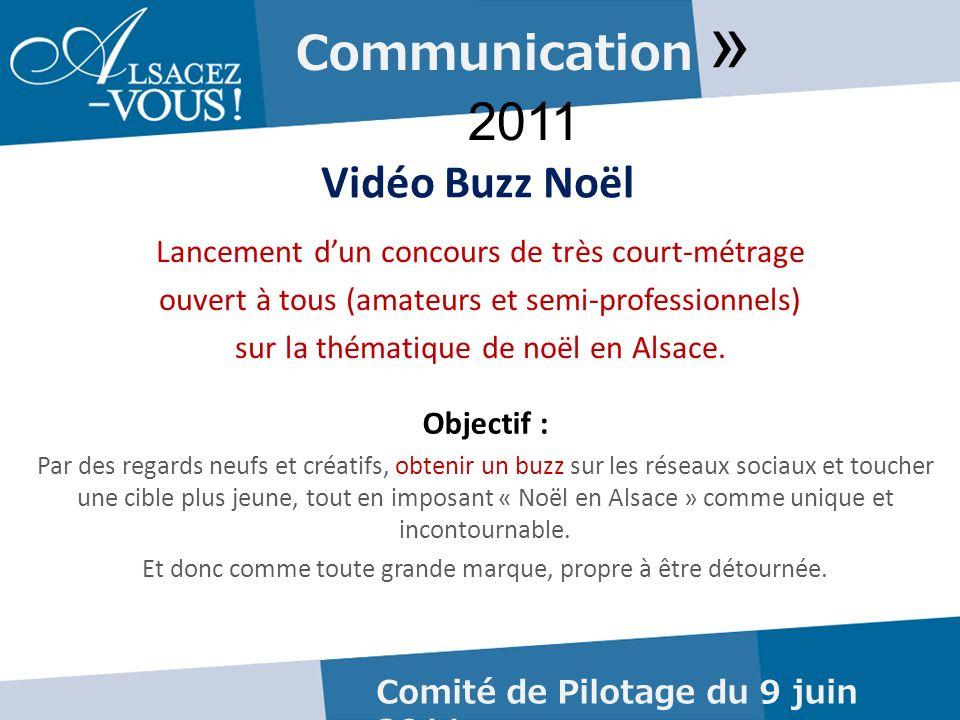 Communication » 2011 Vidéo Buzz Noël Comité de Pilotage du 9 juin 2011 Lancement dun concours de très court-métrage ouvert à tous (amateurs et semi-professionnels) sur la thématique de noël en Alsace.